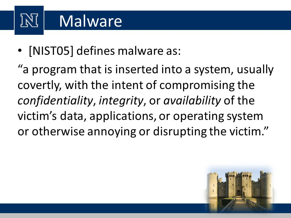Malware [NIST05] defines malware as: